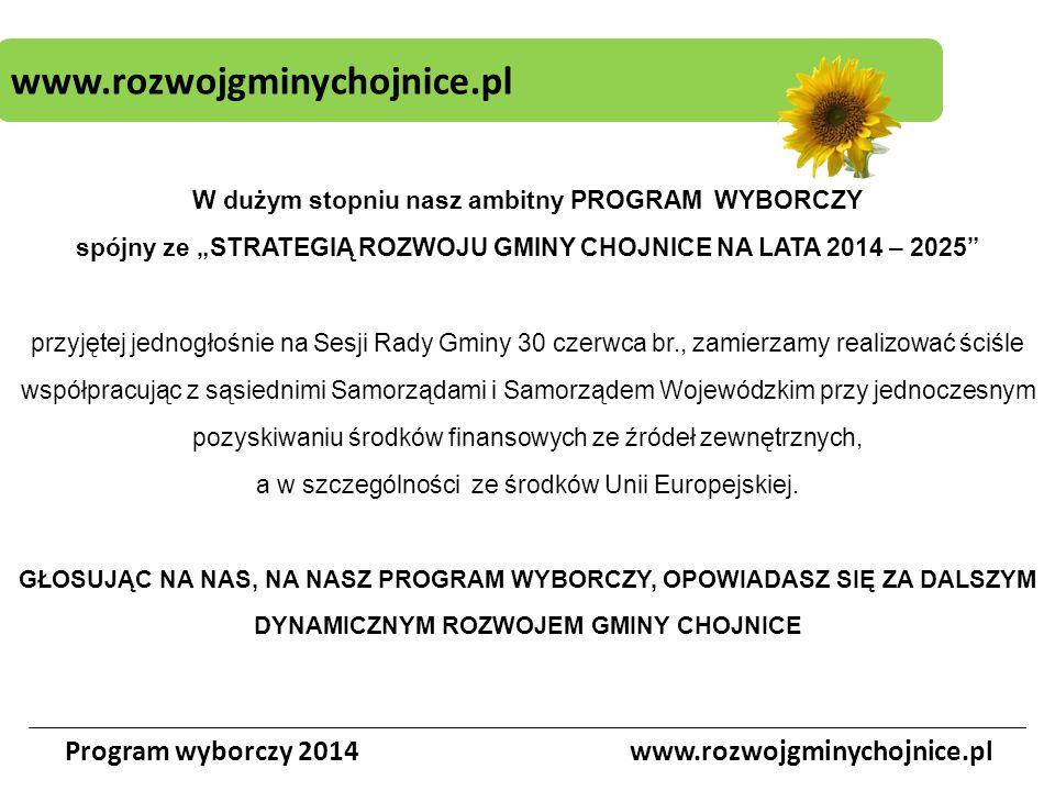 """www.rozwojgminychojnice.pl Program wyborczy 2014www.rozwojgminychojnice.pl W dużym stopniu nasz ambitny PROGRAM WYBORCZY spójny ze """"STRATEGIĄ ROZWOJU"""