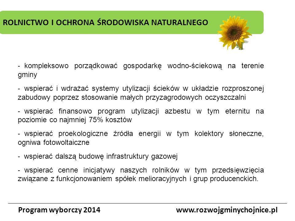 ROLNICTWO I OCHRONA ŚRODOWISKA NATURALNEGO Program wyborczy 2014www.rozwojgminychojnice.pl - kompleksowo porządkować gospodarkę wodno-ściekową na tere