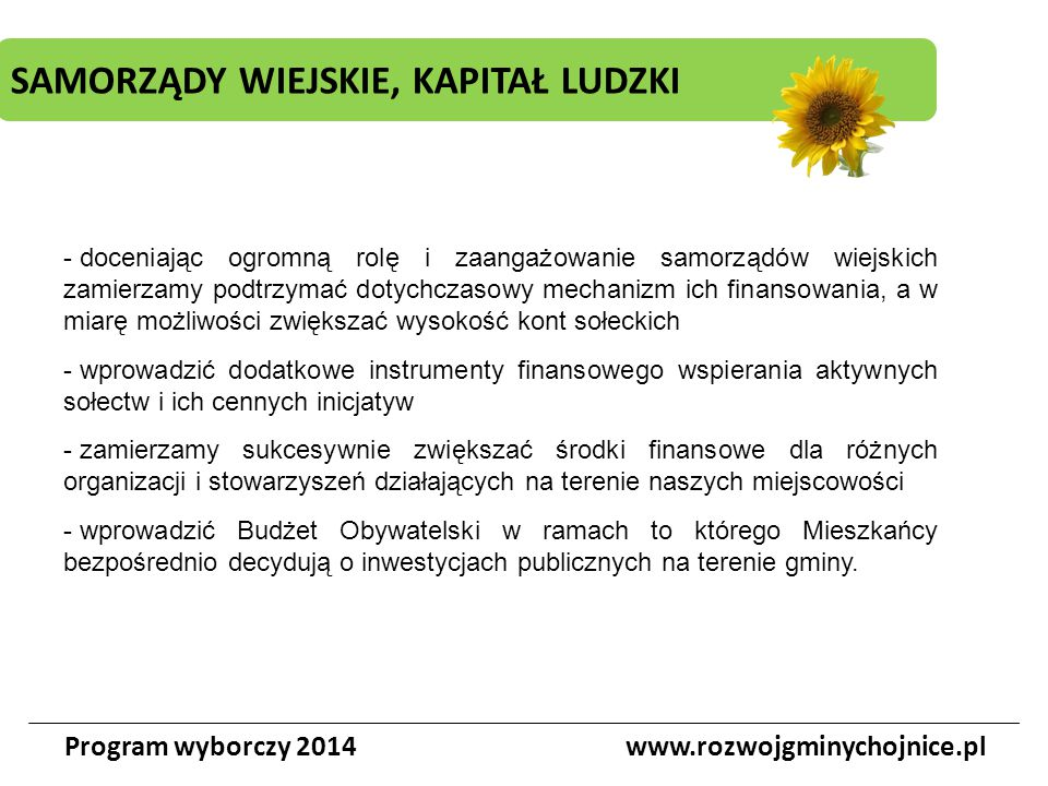 SAMORZĄDY WIEJSKIE, KAPITAŁ LUDZKI Program wyborczy 2014www.rozwojgminychojnice.pl - doceniając ogromną rolę i zaangażowanie samorządów wiejskich zami
