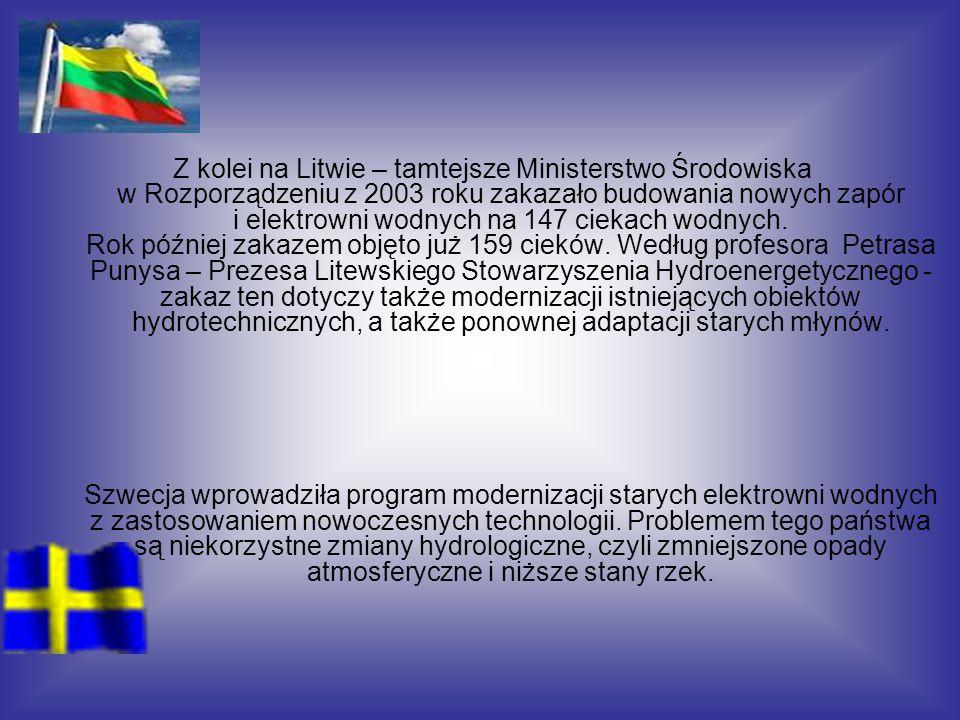 Z kolei na Litwie – tamtejsze Ministerstwo Środowiska w Rozporządzeniu z 2003 roku zakazało budowania nowych zapór i elektrowni wodnych na 147 ciekach wodnych.