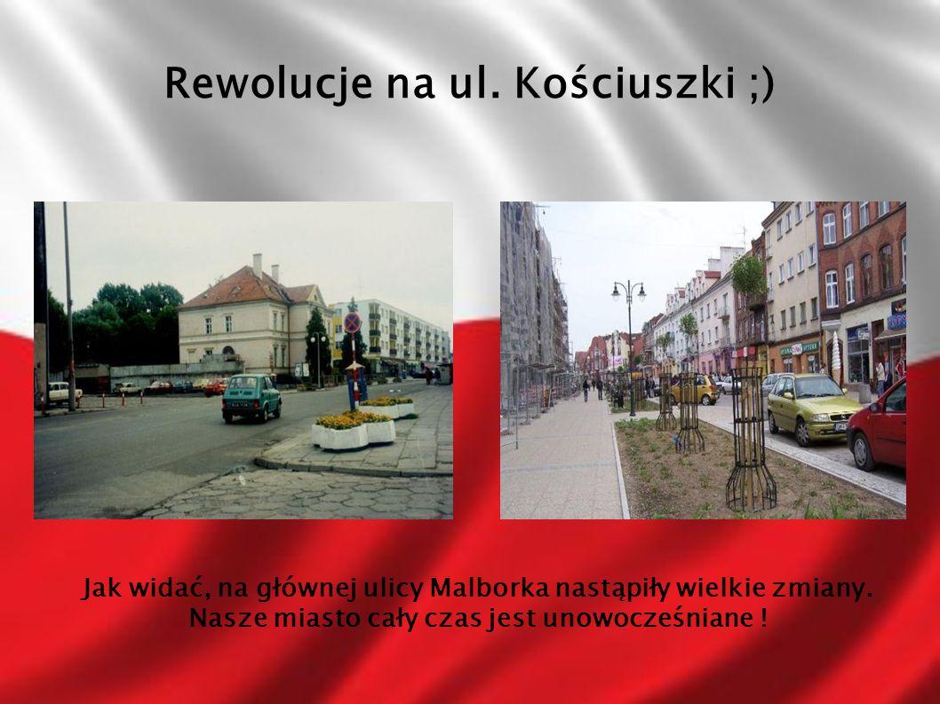 Rewolucje na ul. Kościuszki ;) Jak widać, na głównej ulicy Malborka nastąpiły wielkie zmiany.