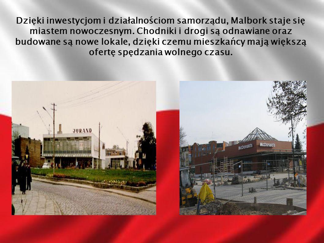 Dzięki inwestycjom i działalnościom samorządu, Malbork staje się miastem nowoczesnym. Chodniki i drogi są odnawiane oraz budowane są nowe lokale, dzię
