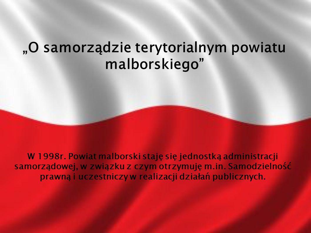 W 1998r. Powiat malborski staję się jednostką administracji samorządowej, w związku z czym otrzymuję m.in. Samodzielność prawną i uczestniczy w realiz