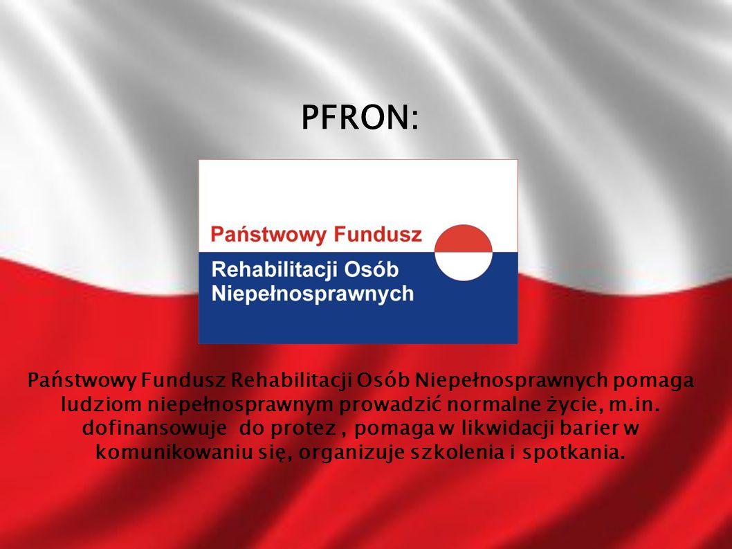 PFRON: Państwowy Fundusz Rehabilitacji Osób Niepełnosprawnych pomaga ludziom niepełnosprawnym prowadzić normalne życie, m.in. dofinansowuje do protez,