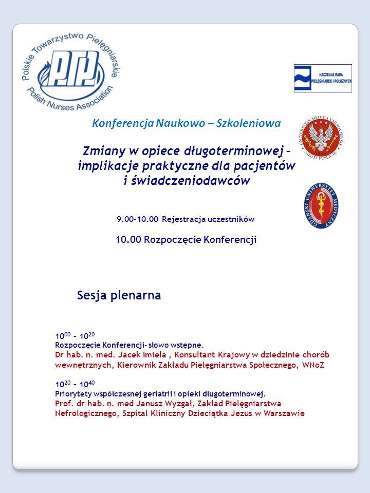 Sesja I 10 40 – 12 20 Standardy realizacji świadczeń w obszarze opieki długoterminowej Przewodniczący – dr n.