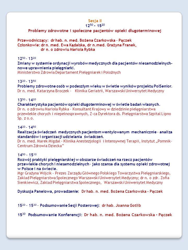 Sesja III 10 30 – 14 00 Osiągnięcia praktyki i badań w opiece długoterminowej- sesja posterowa Przewodniczący: dr hab.