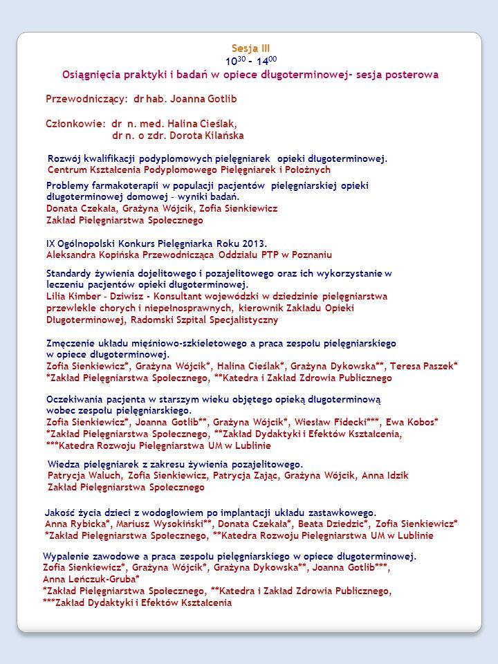 Sesja III 10 30 – 14 00 Osiągnięcia praktyki i badań w opiece długoterminowej- sesja posterowa Przewodniczący: dr hab. Joanna Gotlib Członkowie: dr n.