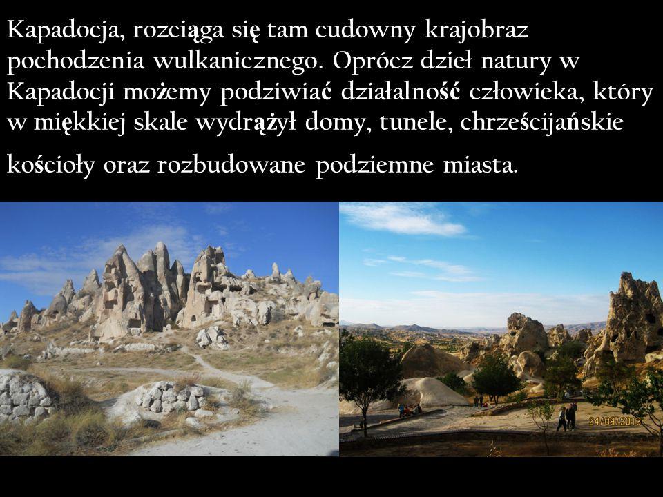 Kapadocja, rozci ą ga si ę tam cudowny krajobraz pochodzenia wulkanicznego.