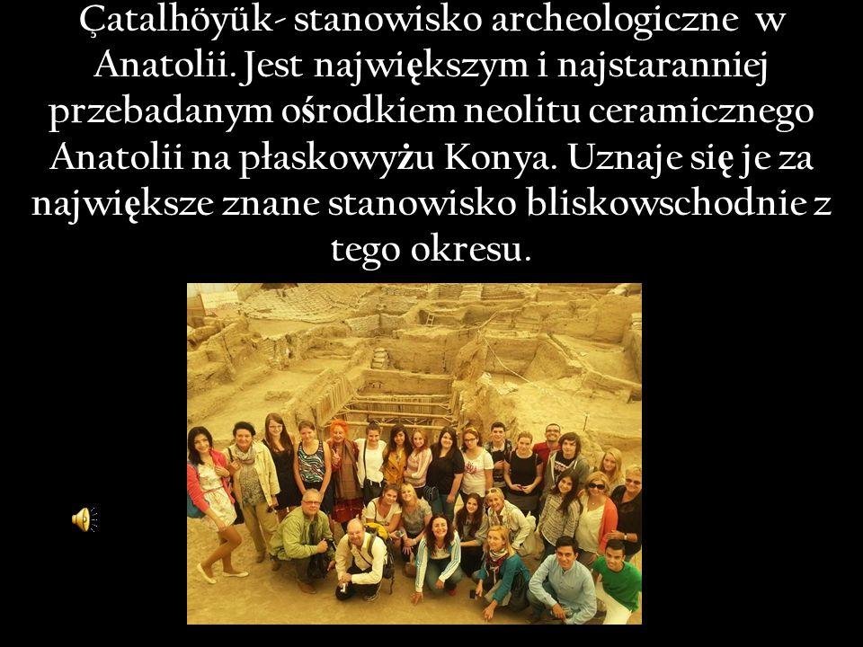 Çatalhöyük- stanowisko archeologiczne w Anatolii.