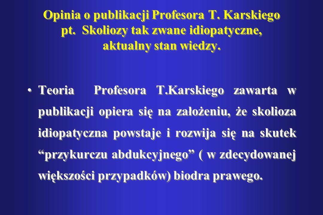 Opinia o publikacji Profesora T. Karskiego pt. Skoliozy tak zwane idiopatyczne, aktualny stan wiedzy. Teoria Profesora T.Karskiego zawarta w publikacj