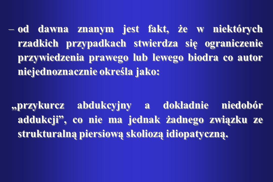 –od dawna znanym jest fakt, że w niektórych rzadkich przypadkach stwierdza się ograniczenie przywiedzenia prawego lub lewego biodra co autor niejednoz