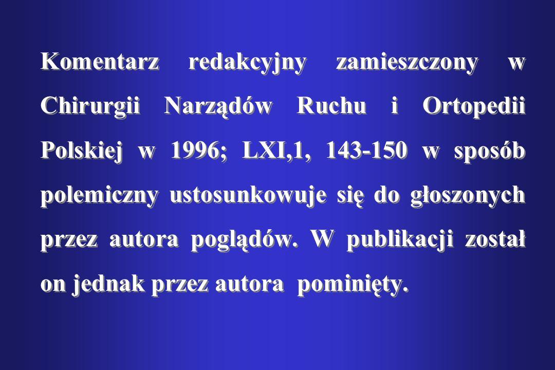 Komentarz redakcyjny zamieszczony w Chirurgii Narządów Ruchu i Ortopedii Polskiej w 1996; LXI,1, 143-150 w sposób polemiczny ustosunkowuje się do głos