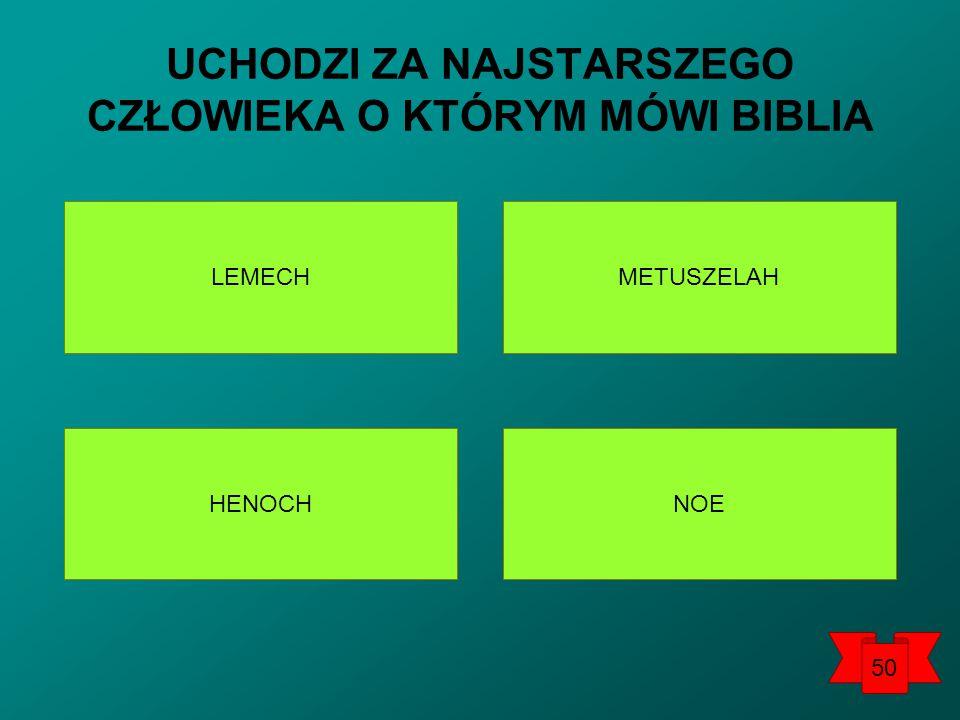LEMECH NOEHENOCH METUSZELAH UCHODZI ZA NAJSTARSZEGO CZŁOWIEKA O KTÓRYM MÓWI BIBLIA 50