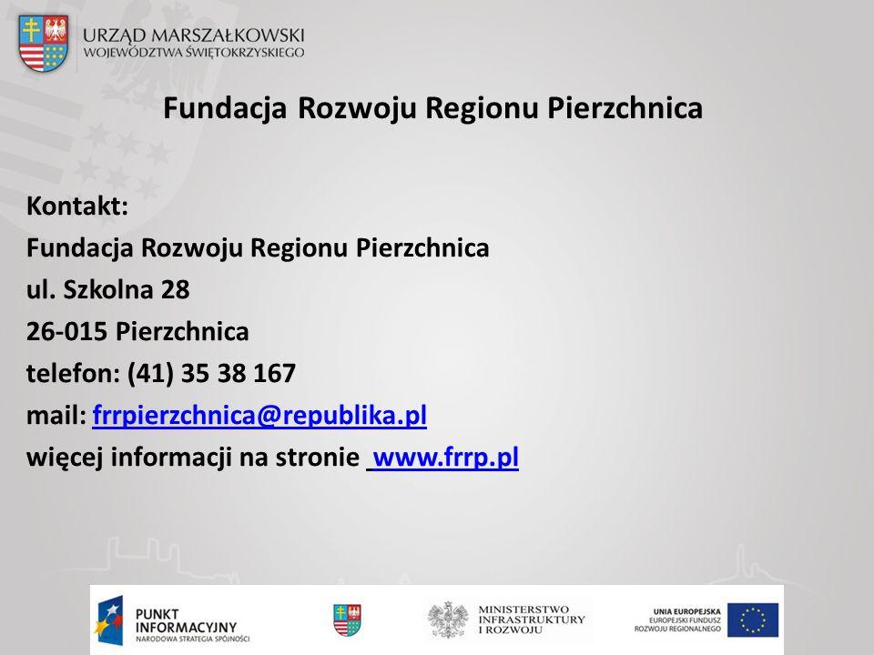 Fundacja Rozwoju Regionu Pierzchnica Kontakt: Fundacja Rozwoju Regionu Pierzchnica ul.