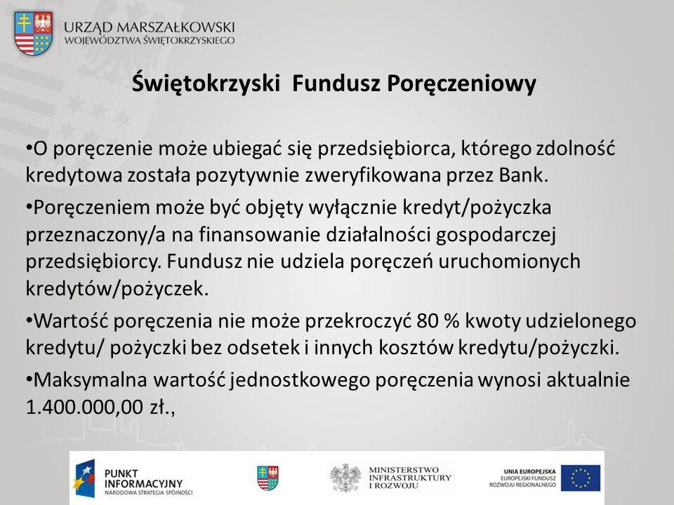 Świętokrzyski Fundusz Poręczeniowy O poręczenie może ubiegać się przedsiębiorca, którego zdolność kredytowa została pozytywnie zweryfikowana przez Bank.