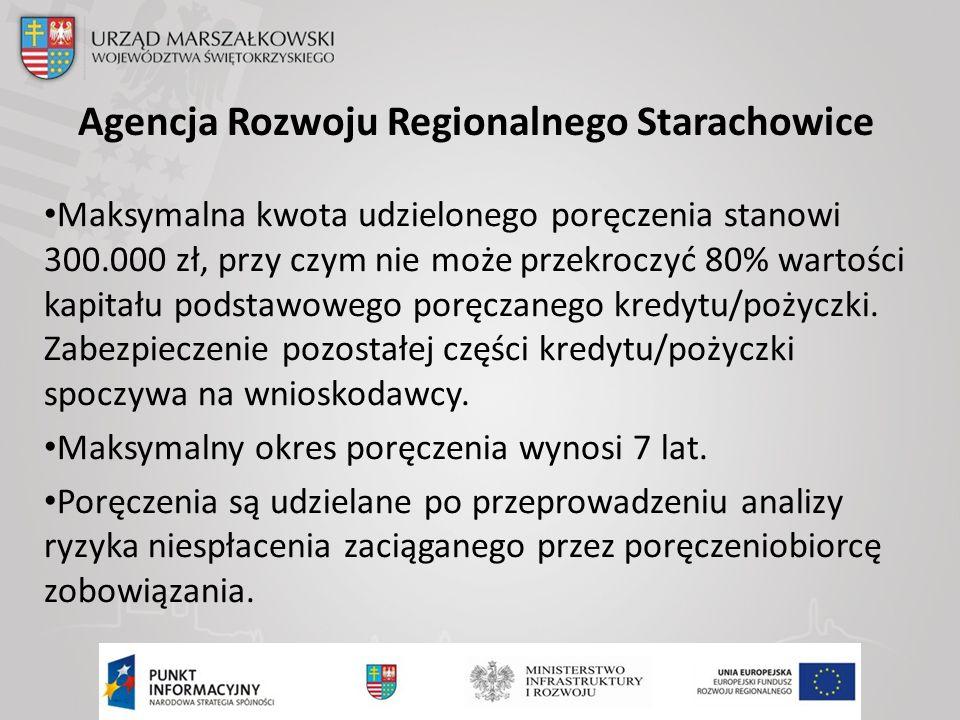 Agencja Rozwoju Regionalnego Starachowice Maksymalna kwota udzielonego poręczenia stanowi 300.000 zł, przy czym nie może przekroczyć 80% wartości kapitału podstawowego poręczanego kredytu/pożyczki.
