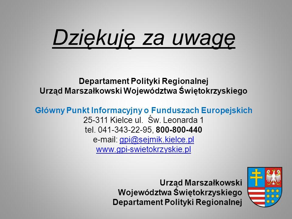 Dziękuję za uwagę Departament Polityki Regionalnej Urząd Marszałkowski Województwa Świętokrzyskiego Główny Punkt Informacyjny o Funduszach Europejskich 25-311 Kielce ul.