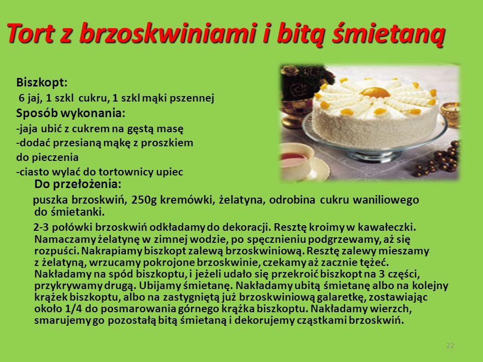 Tort z brzoskwiniami i bitą śmietaną Biszkopt: 6 jaj, 1 szkl cukru, 1 szkl mąki pszennej Sposób wykonania: -jaja ubić z cukrem na gęstą masę -dodać pr