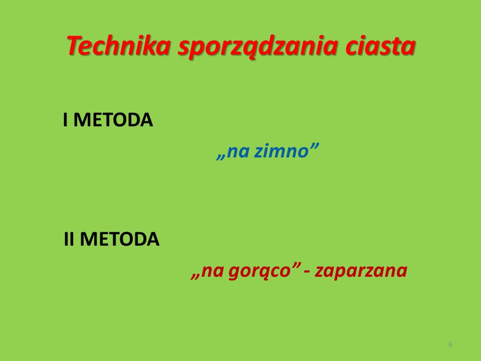 """Technika sporządzania ciasta I METODA """"na zimno"""" II METODA """"na gorąco"""" - zaparzana 6"""