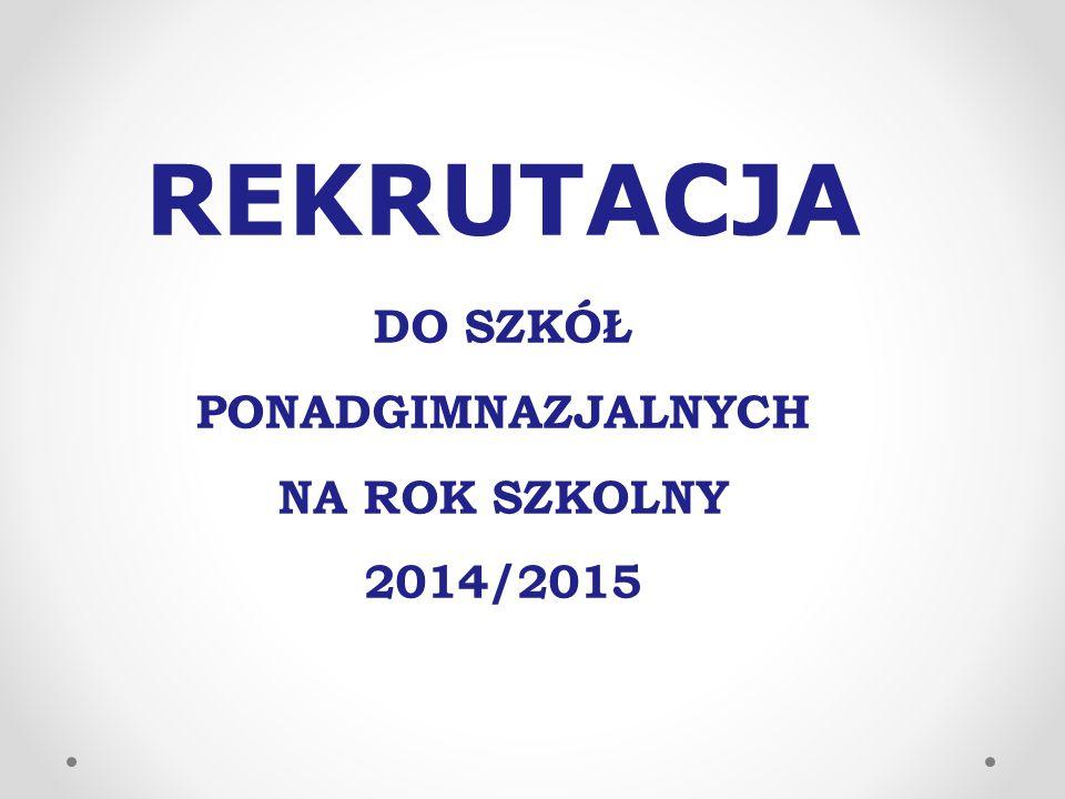 REKRUTACJA DO SZKÓŁ PONADGIMNAZJALNYCH NA ROK SZKOLNY 2014/2015