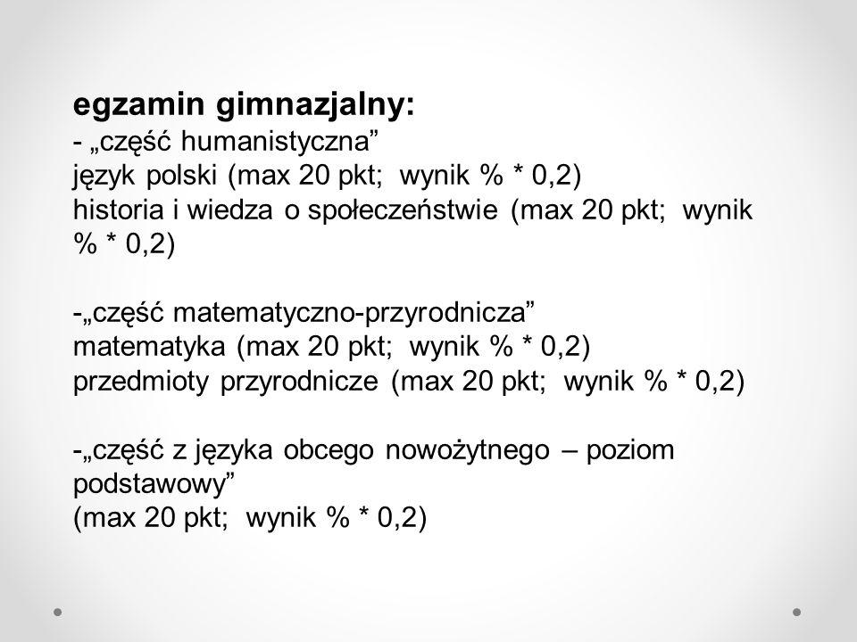 """egzamin gimnazjalny: - """"część humanistyczna"""" język polski (max 20 pkt; wynik % * 0,2) historia i wiedza o społeczeństwie (max 20 pkt; wynik % * 0,2) -"""