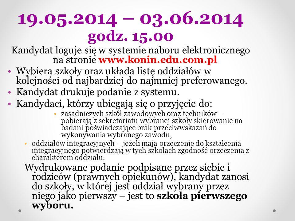 19.05.2014 – 03.06.2014 godz. 15.00 Kandydat loguje się w systemie naboru elektronicznego na stronie www.konin.edu.com.pl Wybiera szkoły oraz układa l
