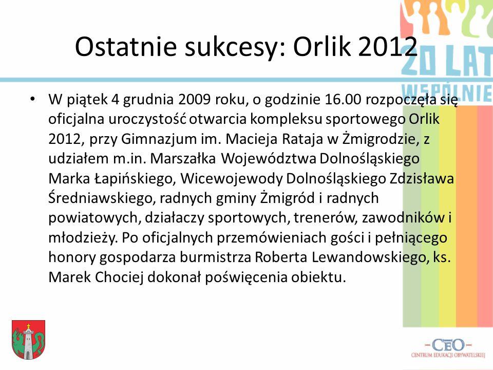 Ostatnie sukcesy: Orlik 2012 W piątek 4 grudnia 2009 roku, o godzinie 16.00 rozpoczęła się oficjalna uroczystość otwarcia kompleksu sportowego Orlik 2012, przy Gimnazjum im.