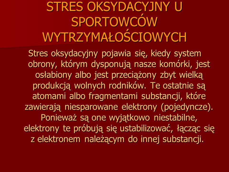 STRES OKSYDACYJNY U SPORTOWCÓW WYTRZYMAŁOŚCIOWYCH Stres oksydacyjny pojawia się, kiedy system obrony, którym dysponują nasze komórki, jest osłabiony a