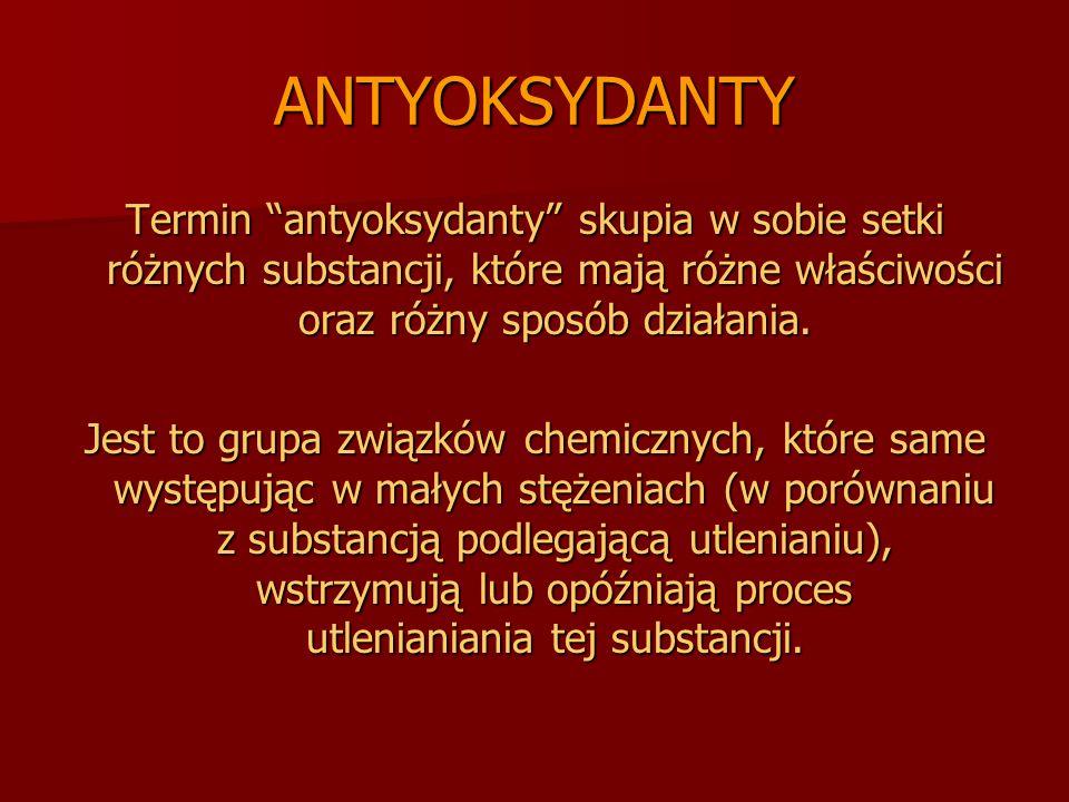 """ANTYOKSYDANTY Termin """"antyoksydanty"""" skupia w sobie setki różnych substancji, które mają różne właściwości oraz różny sposób działania. Jest to grupa"""