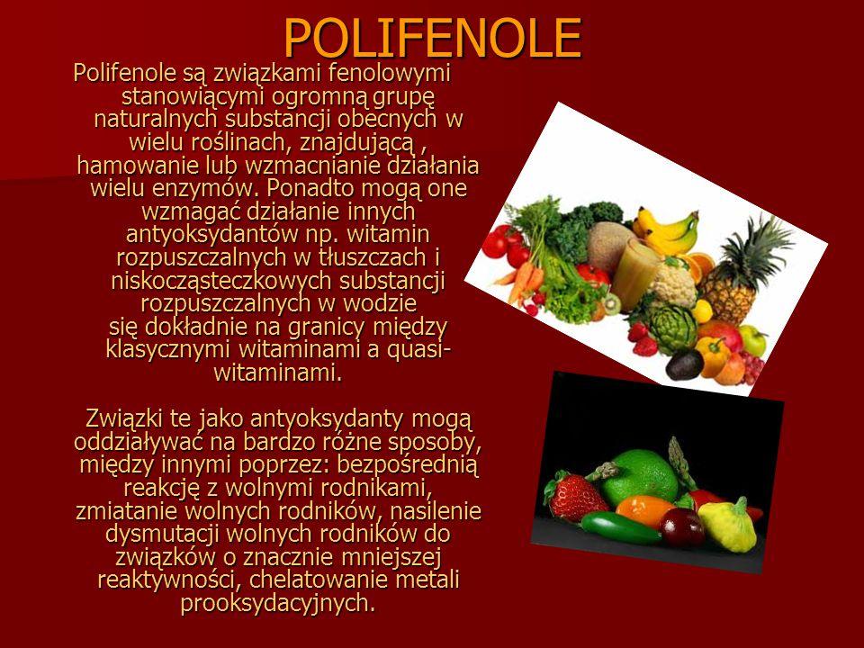 POLIFENOLE Polifenole są związkami fenolowymi stanowiącymi ogromną grupę naturalnych substancji obecnych w wielu roślinach, znajdującą, hamowanie lub