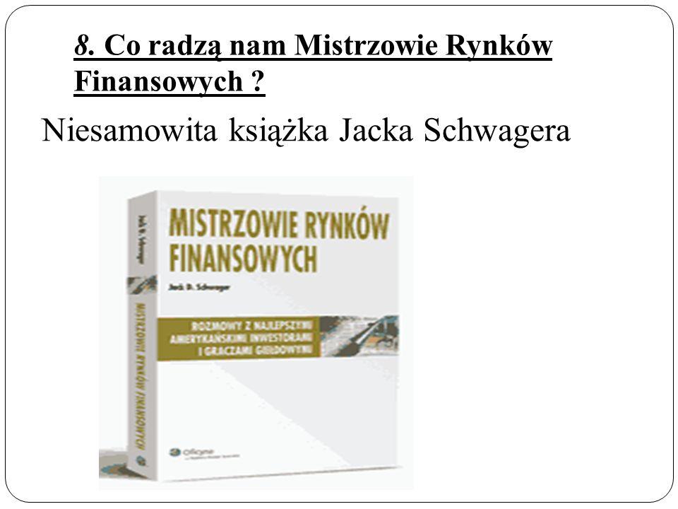 8. Co radzą nam Mistrzowie Rynków Finansowych ? Niesamowita książka Jacka Schwagera