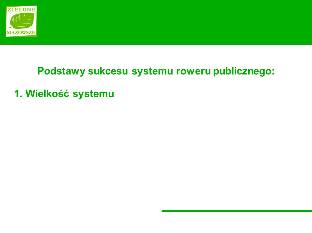 Podstawy sukcesu systemu roweru publicznego: 1. Wielkość systemu 2. Lokalizacje stacji