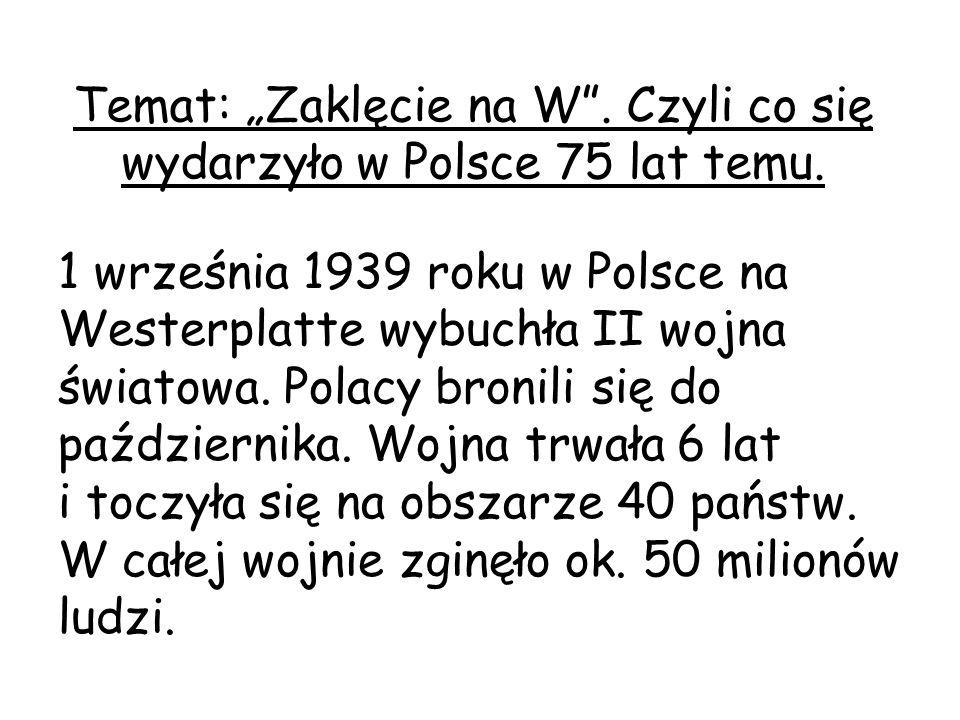 """Temat: """"Zaklęcie na W . Czyli co się wydarzyło w Polsce 75 lat temu."""