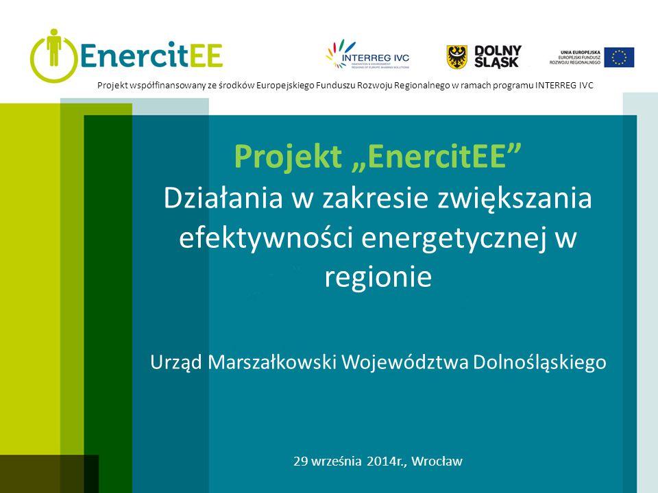 """Projekt """"EnercitEE"""" Działania w zakresie zwiększania efektywności energetycznej w regionie Urząd Marszałkowski Województwa Dolnośląskiego 29 września"""