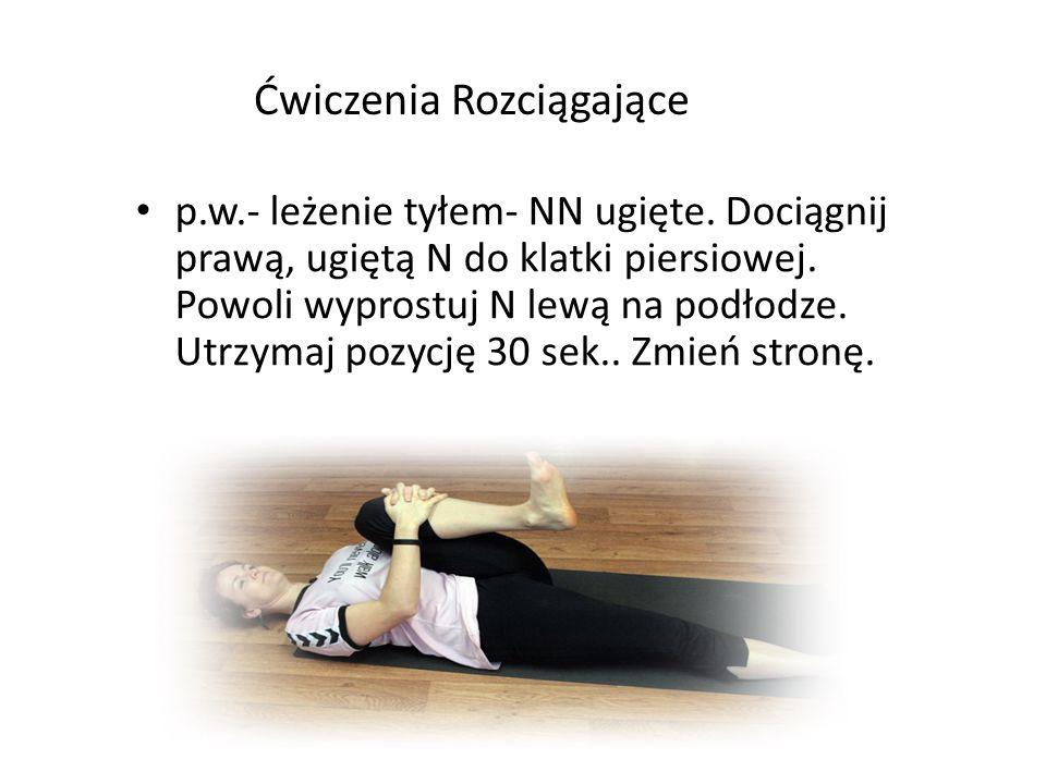 Ćwiczenia Rozciągające p.w.- leżenie tyłem- NN ugięte. Dociągnij prawą, ugiętą N do klatki piersiowej. Powoli wyprostuj N lewą na podłodze. Utrzymaj p