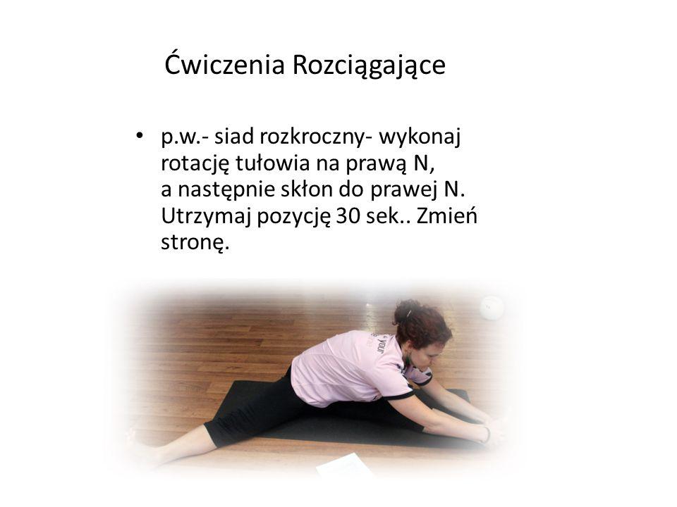 Ćwiczenia Rozciągające p.w.- siad rozkroczny- wykonaj rotację tułowia na prawą N, a następnie skłon do prawej N. Utrzymaj pozycję 30 sek.. Zmień stron