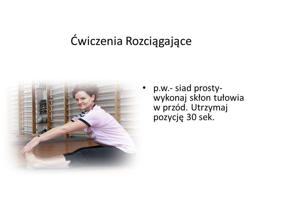 Ćwiczenia Rozciągające p.w.- siad prosty- wykonaj skłon tułowia w przód. Utrzymaj pozycję 30 sek.