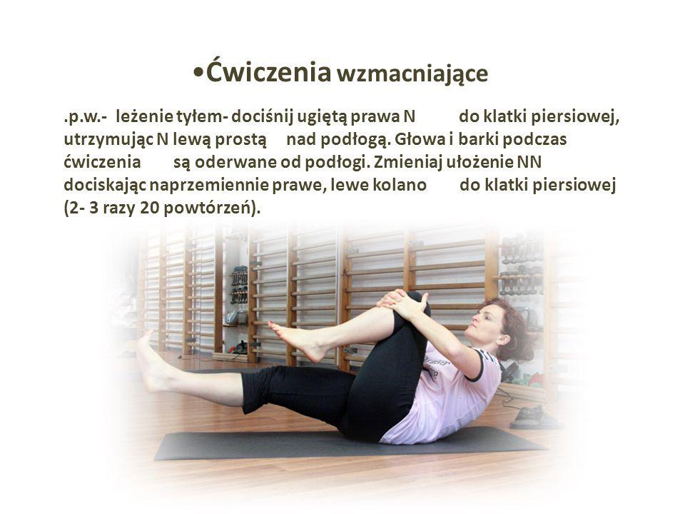 .p.w.- leżenie tyłem- dociśnij ugiętą prawa N do klatki piersiowej, utrzymując N lewą prostą nad podłogą. Głowa i barki podczas ćwiczenia są oderwane