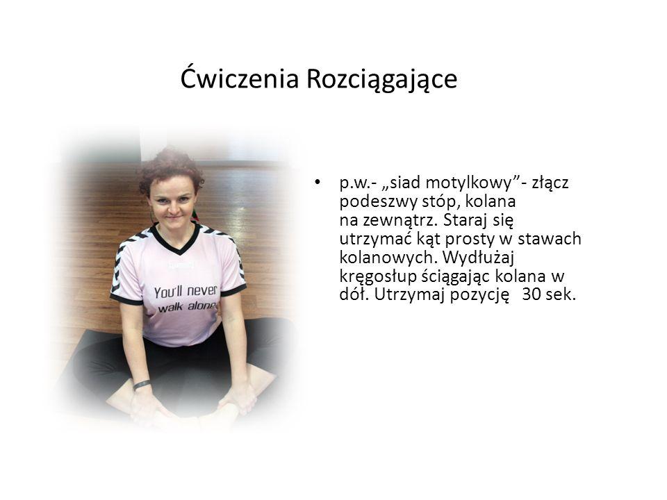 Ćwiczenia Rozciągające p.w.- siad płotkarski (ustaw kąt prosty w stawie kolanowym nogi zgiętej).
