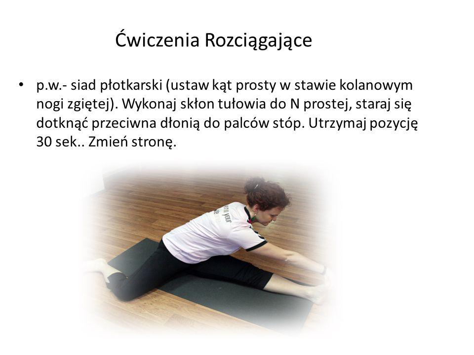 Ćwiczenia Rozciągające p.w.- siad płotkarski (ustaw kąt prosty w stawie kolanowym nogi zgiętej). Wykonaj skłon tułowia do N prostej, staraj się dotkną