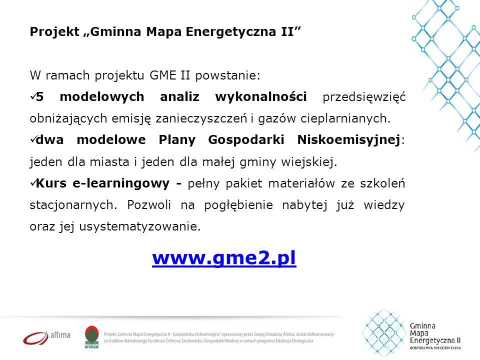 """Projekt """"Gminna Mapa Energetyczna II"""" W ramach projektu GME II powstanie: 5 modelowych analiz wykonalności przedsięwzięć obniżających emisję zanieczys"""