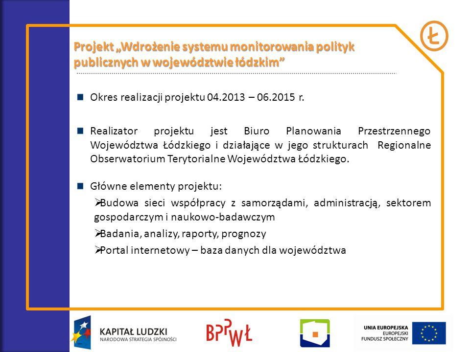 """Projekt """"Wdrożenie systemu monitorowania polityk publicznych w województwie łódzkim"""" Okres realizacji projektu 04.2013 – 06.2015 r. Realizator projekt"""