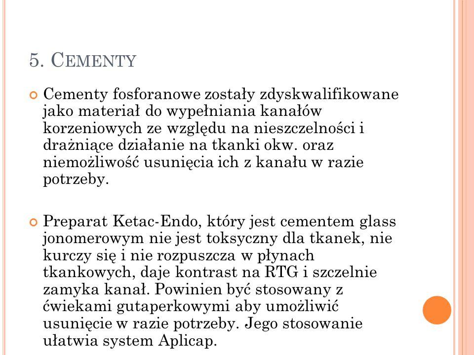 5. C EMENTY Cementy fosforanowe zostały zdyskwalifikowane jako materiał do wypełniania kanałów korzeniowych ze względu na nieszczelności i drażniące d