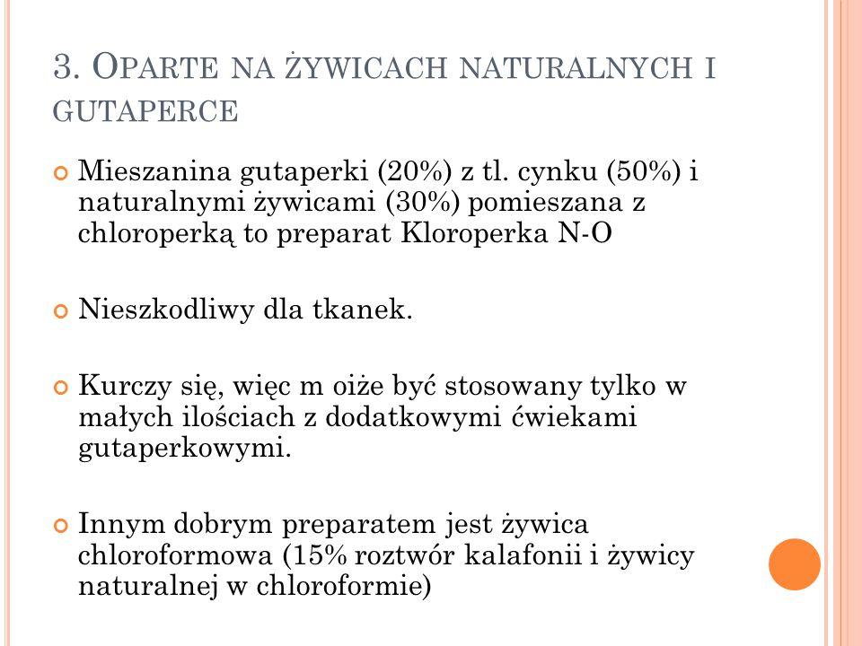 3. O PARTE NA ŻYWICACH NATURALNYCH I GUTAPERCE Mieszanina gutaperki (20%) z tl. cynku (50%) i naturalnymi żywicami (30%) pomieszana z chloroperką to p