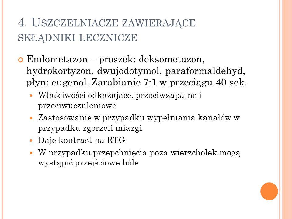 4. U SZCZELNIACZE ZAWIERAJĄCE SKŁĄDNIKI LECZNICZE Endometazon – proszek: deksometazon, hydrokortyzon, dwujodotymol, paraformaldehyd, płyn: eugenol. Za