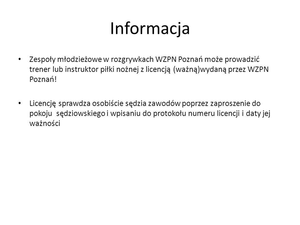 Informacja Zespoły młodzieżowe w rozgrywkach WZPN Poznań może prowadzić trener lub instruktor piłki nożnej z licencją (ważną)wydaną przez WZPN Poznań!