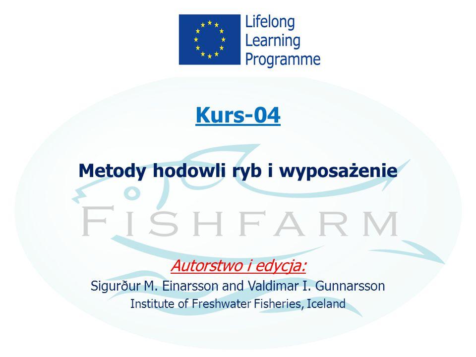 Kurs-04 Metody hodowli ryb i wyposażenie Autorstwo i edycja: Sigurður M. Einarsson and Valdimar I. Gunnarsson Institute of Freshwater Fisheries, Icela