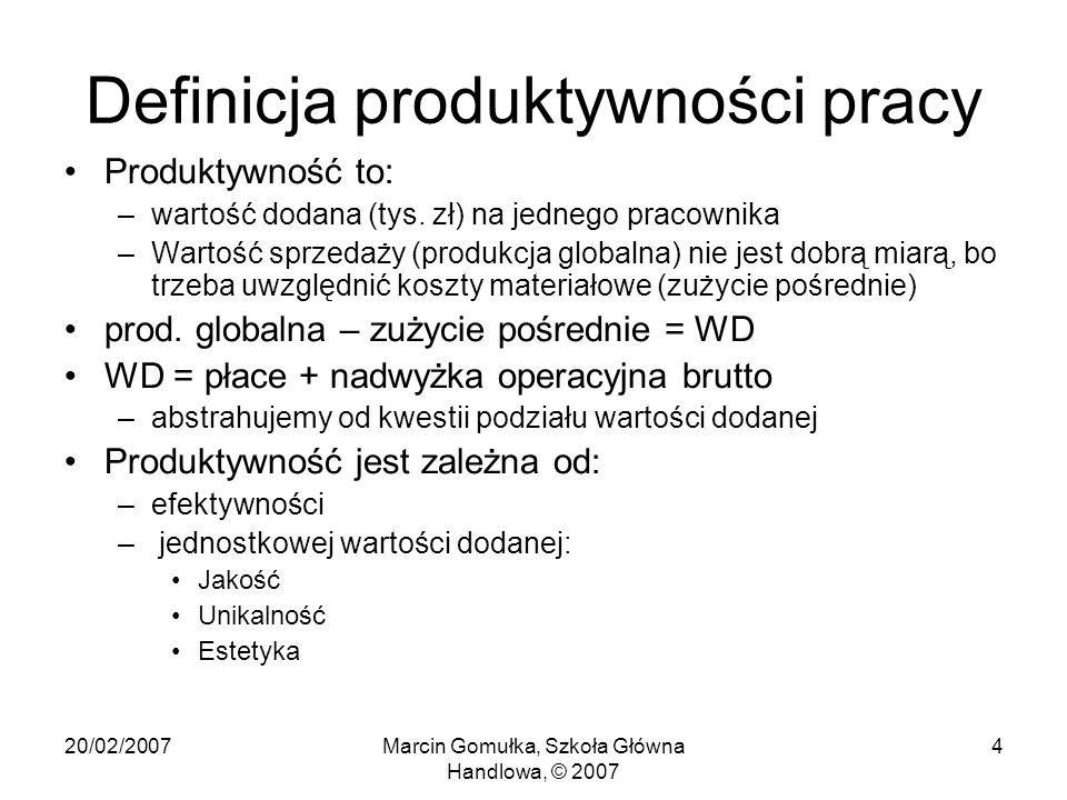 20/02/2007Marcin Gomułka, Szkoła Główna Handlowa, © 2007 4 Definicja produktywności pracy Produktywność to: –wartość dodana (tys.
