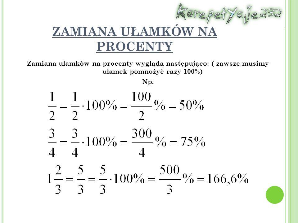 ZAMIANA UŁAMKÓW NA PROCENTY Zamiana ułamków na procenty wygląda następująco: ( zawsze musimy ułamek pomnożyć razy 100%) Np.