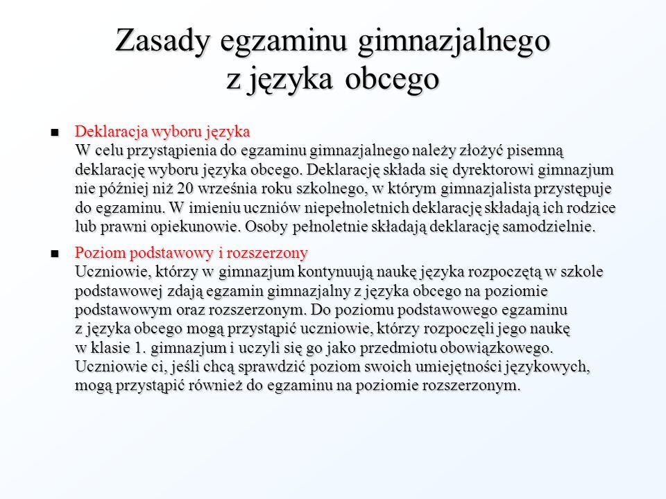 Zasady egzaminu gimnazjalnego z języka obcego Deklaracja wyboru języka W celu przystąpienia do egzaminu gimnazjalnego należy złożyć pisemną deklarację